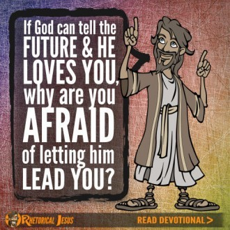 If God can tell the future and He loves you, why are you afraid of letting him lead you?