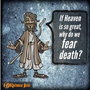 If Heaven is so great why do we fear death