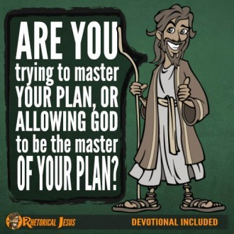 Are you trying to master your plan, or allowing God to be the master of your plan?