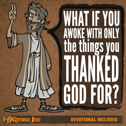What if you awoke with only the things you thanked God for?