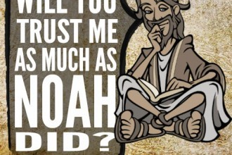Will you trust me as much as Noah did?