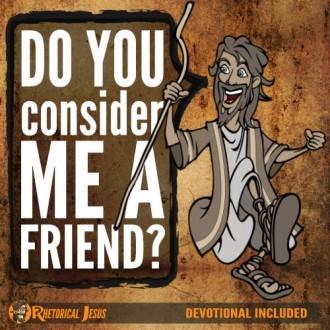 Do you consider me a friend?