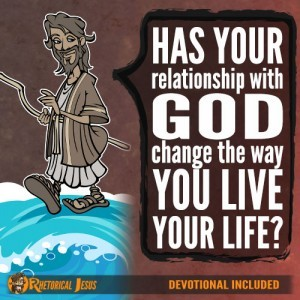 Has your relationship with God change the way you live your life?