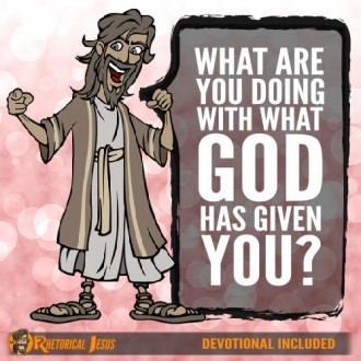 What are you doing with what God has given you?