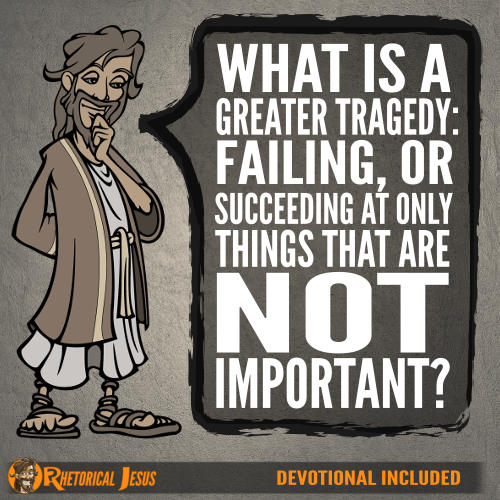 What is a greater tragedy: failing, or succeeding at only things that are not important?