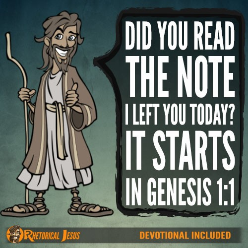 Did you read the note I left you today? It starts in Genesis 1:1
