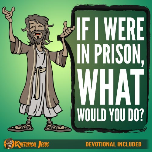 If I were in prison, what would you do?