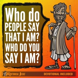Who do people say that I am? Who do you say I am?