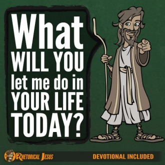 What will you let me do in your life today?