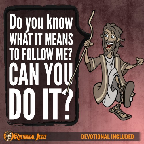 Do you know what it means to follow Me? Can you do it?