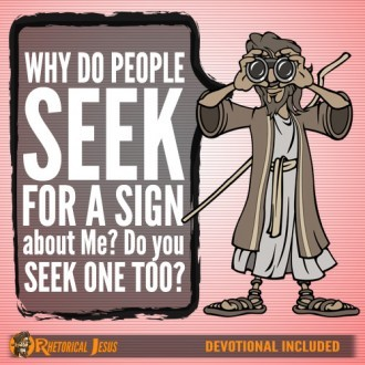 Why do people seek for a sign about Me? Do you seek one too?