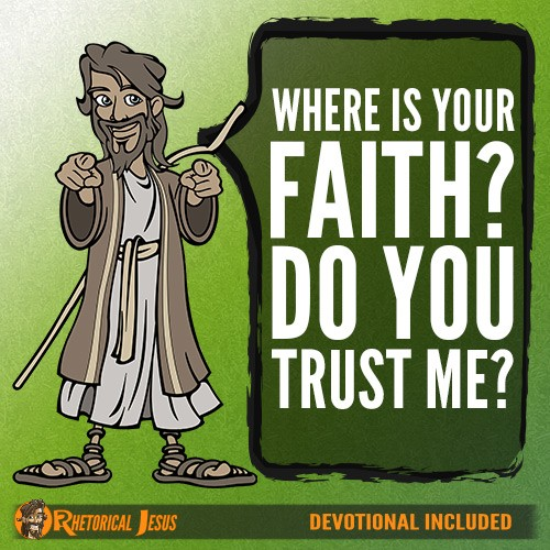 Where is your faith? Do you trust Me?