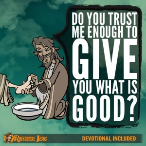 Do you trust Me enough to give you what is good?