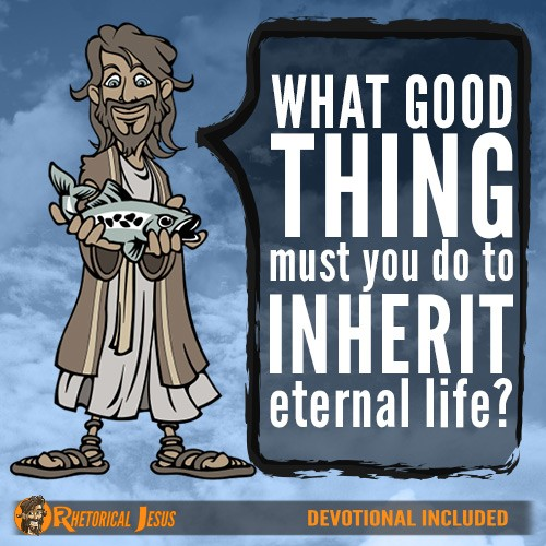 What good thing must you do to inherit eternal life?