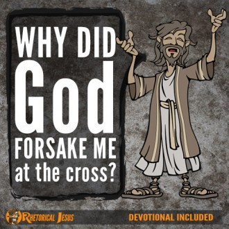 Why did God forsake Me at the cross?