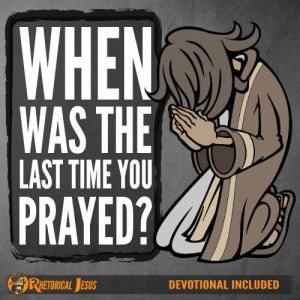 When was the last time you prayed?
