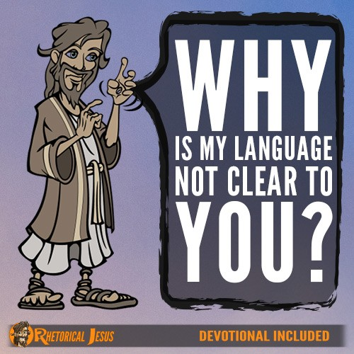 Why is my language not clear to you?