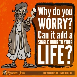 Why do you worry? Can it add a single hour to your life?