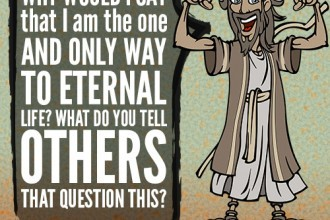 Why would I say that I am the one and only way to eternal life? What do you tell others that question this?