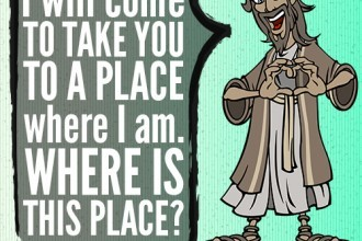 I will come to take you to a place where I am. Where is this place?
