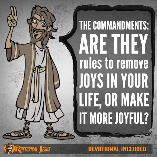 The commandments: Are they rules to remove joys in your life, of make it more joyful?