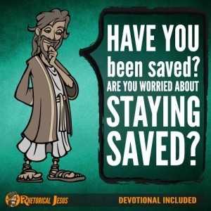 Have you been saved? Are you worried about staying saved?