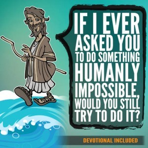 If I ever asked you to do something humanly impossible, would you still try to do it?
