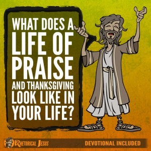 What Does A Life Of Praise And Thanksgiving Look Like In Your Life?