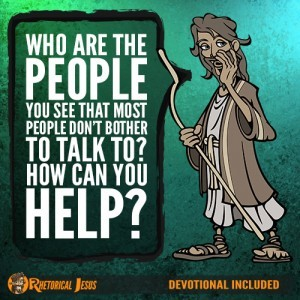 Who are the People You See that Most People Don't Bother to Talk To? How Can You Help?