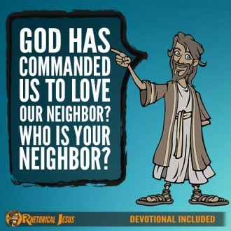 God has Commanded Us to Love Our Neighbor? Who is Your Neighbor?