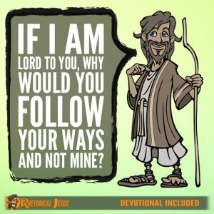 If I am Lord to You, Why Would You Follow Your Ways and Not Mine?