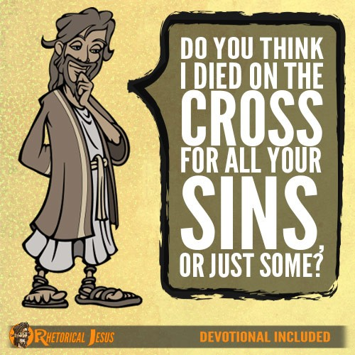 Do you think I died on the cross for all your sins, or just some?