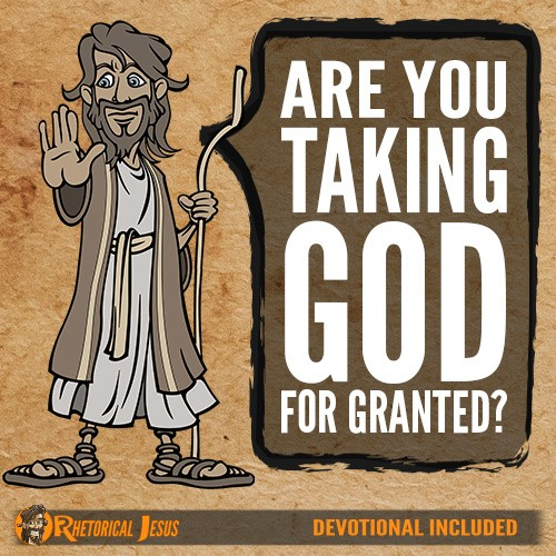 Are you taking God for granted?