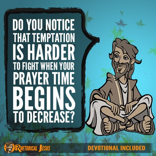 Do you notice that temptation is harder to fight when your prayer time begins to decrease?