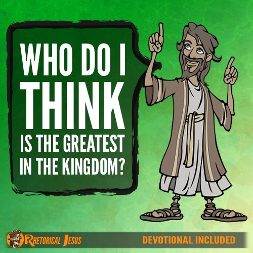 Who do I think is the greatest in the kingdom?