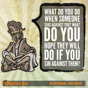 What do you do when someone sins against you? What do you hope they will do if you sin against them?