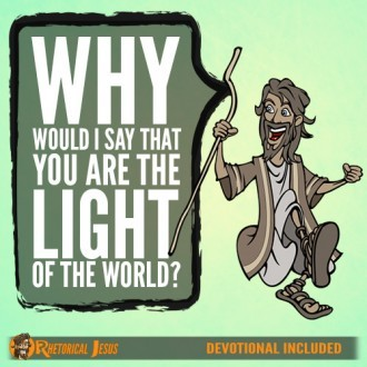 Why would I say that you are the light of the world?