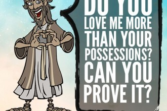 Do you love Me more than your possessions? Can you prove it?