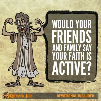 Would Your Friends And Family Say Your Faith Is Active?