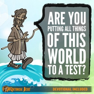 Are You Putting All Things Of This World To A Test?