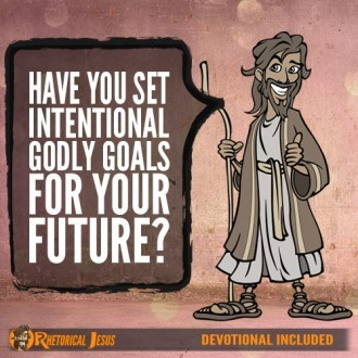 Have You Set Intentional Godly Goals For Your Future?