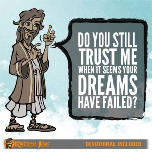 Do You Still Trust Me When It Seems Your Dreams Have Failed?