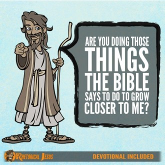 Are You Doing Those Things The Bible Says To Do To Grow Closer To Me?