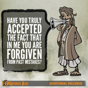 Have You Truly Accepted The Fact That In Me You Are Forgiven From Past Mistakes?
