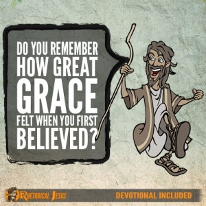 Do You Remember How Great Grace Felt When You First Believed?