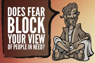 Does Fear Block Your View Of People In Need?