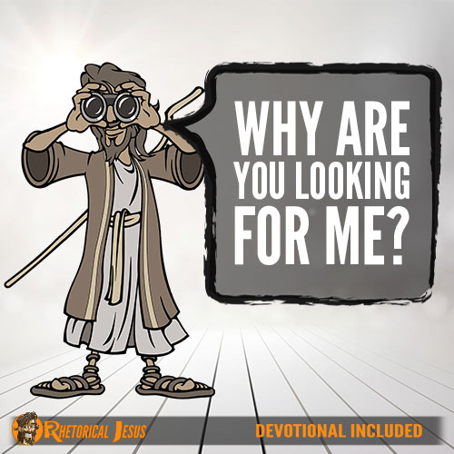 Why are you looking for me?