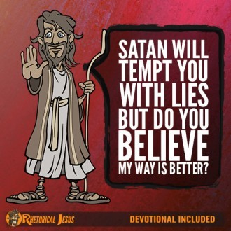 Satan will tempt you with lies but do you believe my way is better?