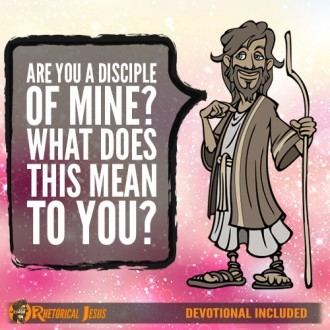 Are You A Disciple of Mine? What Does This Mean To You?