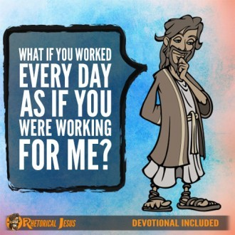 What If You Worked Every Day As If You Were Working For Me?